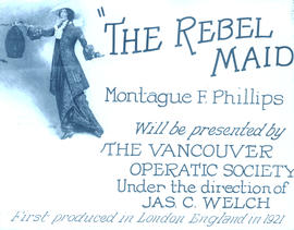 """The rebel maid"" Montague F. Phillips will be presented by The vancouver Opera Society ..."