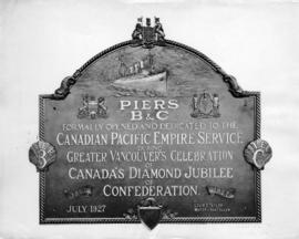 [Plaque commemorating opening and dedication of C.P.R. Piers B and C on July 4, 1927]